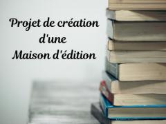 projet de création d'une maison d'édition (2)